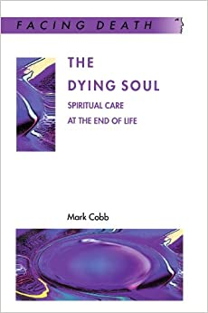 Book The Dying Soul: Spiritual Care at the End of Life (Facing Death)