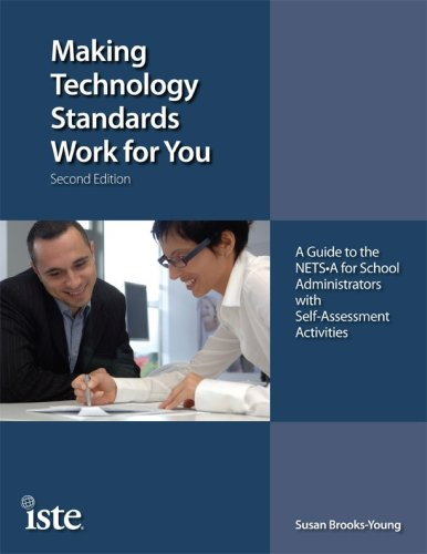 Making Technology Standards Work for You, Second Edition: A Guide to the NETS-A for School Administrators with Self-Assessment Activities