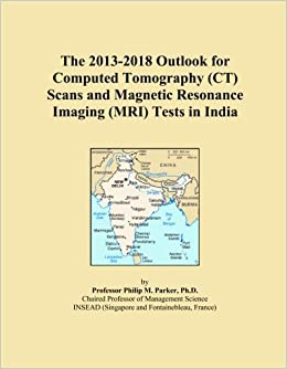 The 2013-2018 Outlook for Computed Tomography (CT) Scans and Magnetic Resonance Imaging (MRI) Tests in India