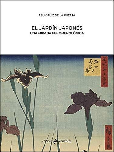 El jardín japonés: UNA MIRADA FENOMENOLÓGICA ARQUITECTURA: Amazon.es: Ruiz de la Puerta, Félix: Libros