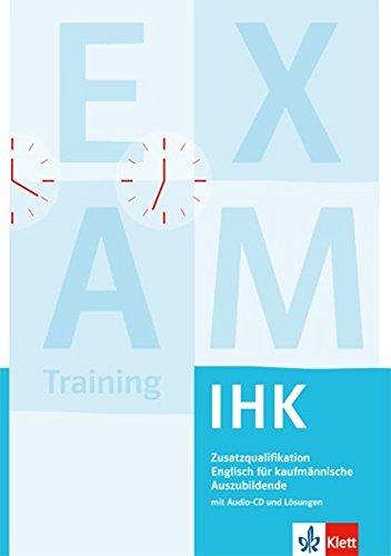 Zusatzqualifikation Englisch für kaufmännische Auszubildende IHK: Prüfungsvorbereitung Englisch IHK mit Schüler-Audio-CD