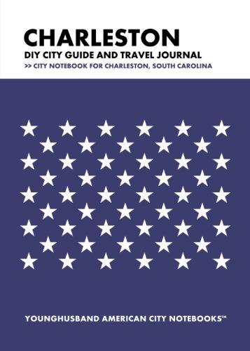 Charleston DIY City Guide and Travel Journal: City Notebook for Charleston, South Carolina PDF