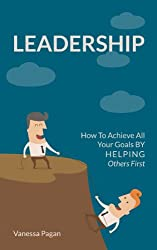 Leadership: How To Achieve  All Your Goals  By Helping Others First (English Edition)