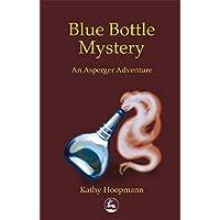 Blue Bottle Mystery: An Asperger Adventure: An Asperger's Adventure