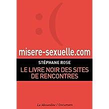 Misere-sexuelle.com. Le livre noir des sites de rencontres (ATTRAPE COPRS) (French Edition)