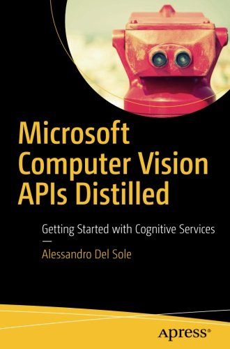 Microsoft Computer Vision APIs Distilled: Getting Started with Cognitive Services by Apress