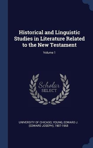 Historical and Linguistic Studies in Literature Related to the New Testament; Volume 1 pdf epub