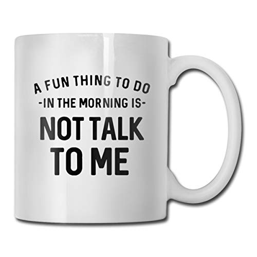 Riokk Az A Fun Thing to Do in The Morning is Not Talk to Me 11oz Coffee Mugs Funny Cup Tea Cup Birthday Ceramic ()
