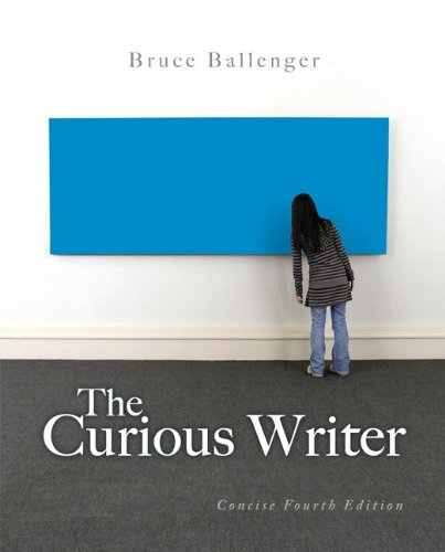 The Curious Writer: Concise Edition (4th Edition)