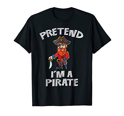 Pretend I'm A Pirate Shirt, Easy Halloween Costume Idea -