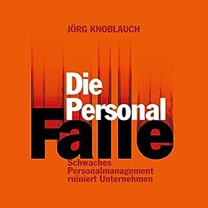 Die Personalfalle: Schwaches Personalmanagement ruiniert Unternehmen Hörbuch