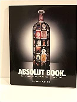 Absolut Book.: The Absolut Vodka Advertising Story by Richard W. Lewis (1996-10-15)