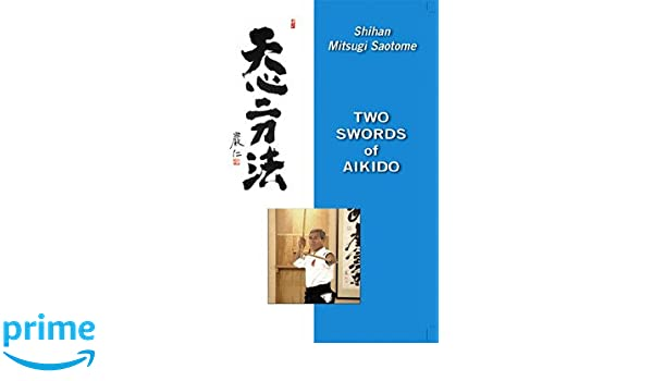 Amazon com : Mitsugi Saotome: Two Swords of Aikido DVD
