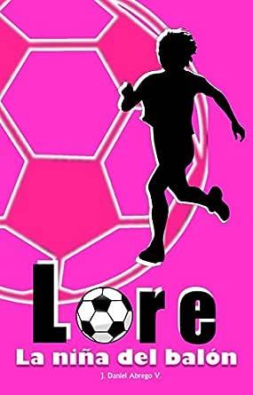 Lore: La niña del balón eBook: Valdés, Jorge Daniel Abrego: Amazon ...