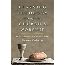Learning Theology through the Church's Worship: An Introduction to Christian Belief
