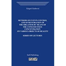 Methods of events control and of restoration of the organism by means of the consciousness concentration on various objects of reality: Series of lectures