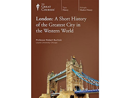 London: A Short History of the Greatest City in the Western World by The Great Courses