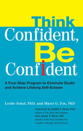 Think Confident, Be Confident: A Four-Step Program to Eliminate Doubt and Achieve LifelongSelf-Esteem