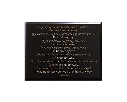 People are often unreasonable and self-centered. Forgive them anyway. If you are kind, people may accuse you of ulterior motives. Be kind... Mother Teresa Decorative Carved Wood Sign Quote, ()