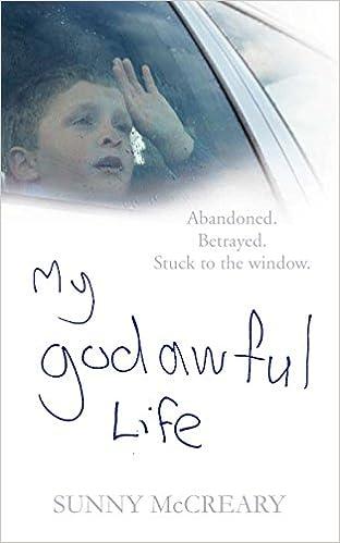 My Godawful Life: Abandoned. Betrayed. Stuck to the Window.