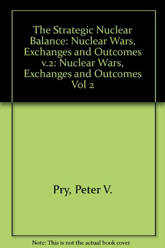 Strategic Nuclear Balance, Vol. 2:  Nuclear Wars Exchanges & Outcomes