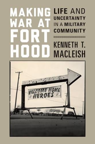 Making War at Fort Hood: Life and Uncertainty in a Military Community ebook