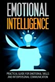 Emotional Intelligence: A Practical Guide For Emotional Skills And Interpersonal Communication (Emotional Intelligence, Emotional Skills, Interpersonal Emotions) by Daniel Schneider (2016-05-20)