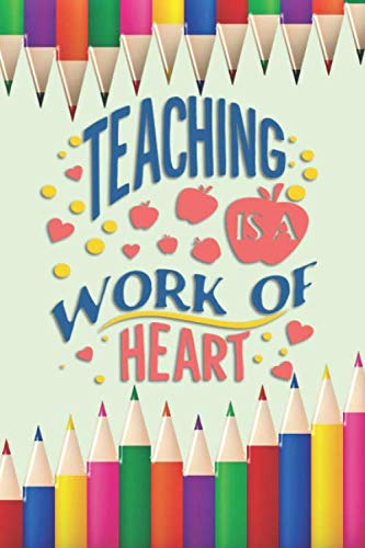 Teaching is a Work of Heart: 2019-2020 Journal and Notebook for Organizing, Lesson Planning, and Creating an Under-Control Classroom (Creating A Lesson Plan For Elementary School)