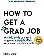 How To Get A Grad Job: The only guide you need to get as many job offers as you can possibly handle