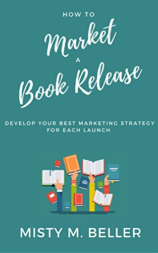 0259e8f210043 How To Market a Book Release: Develop Your Best Marketing Strategy for Each  Launch (