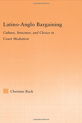 (Latino-Anglo Bargaining: Culture, Structure and Choice in Court Mediation (Latino Communities: Emerging Voices - Political, Social, Cultural and Legal)