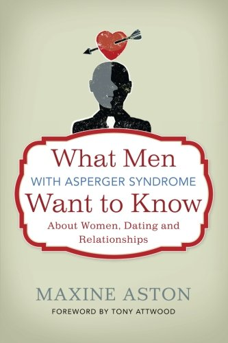 What Men with Asperger Syndrome Want to Know about Women, Dating and Relationships]()