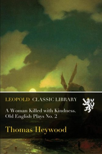 A Woman Killed with Kindness. Old English Plays No. 2 PDF Text fb2 ebook