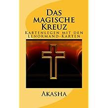 Das magische Kreuz: Kartenlegen mit den Lenormand-Karten