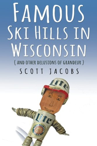 Famous Ski Hills in Wisconsin: (And Other Delusions of Grandeur) ()