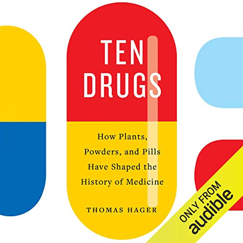 (Ten Drugs: How Plants, Powders, and Pills Have Shaped the History of Medicine)