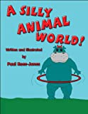 A Silly Animal World!, Paul Rees-Jones, 1608367290