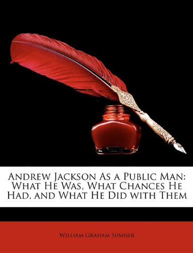 Read Online Andrew Jackson As a Public Man: What He Was, What Chances He Had, and What He Did with Them pdf