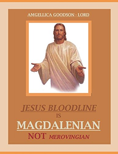 Download JESUS BLOODLINE IS MAGDALENIAN NOT MEROVINGIAN: 1 (JESUS BLOODLINE IS MAGDALENIEN NOT MEROVINIGAN) pdf