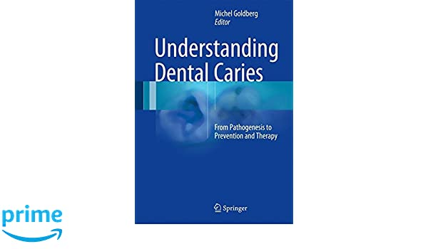 Understanding Dental Caries From Pathogenesis To Prevention And