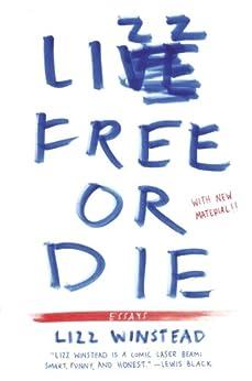 Lizz Free or Die: Essays by [Winstead, Lizz]