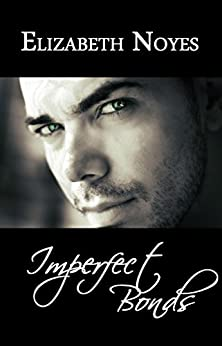Imperfect Bonds (The Imperfect Series Book 3) by [Noyes, Elizabeth]