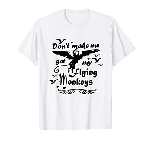 Don't make me get my Flying Monkeys, Wizard of Oz Witch T-Shirt
