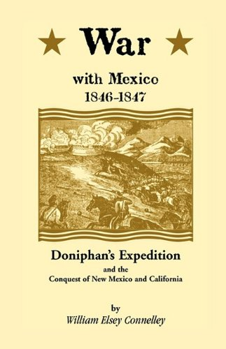 War with Mexico 1846-1847: Doniphan's expedition and the conquest of New Mexico and California (A Heritage classic)