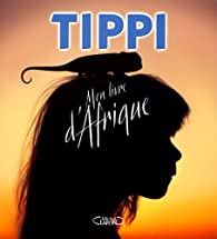 Mon livre d'Afrique par Tippi Degré