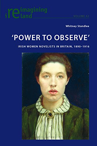 Power to Observe: Irish Women Novelists in Britain, 18901916 (Reimagining Ireland Book 62)...