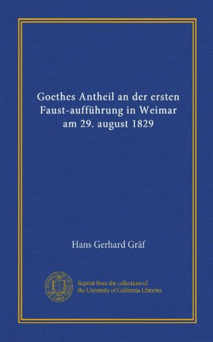 Goethes Antheil an der ersten Faust-aufführung in Weimar am 29. august 1829 (German Edition)