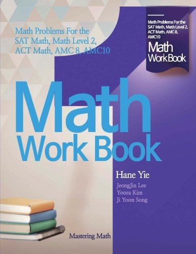 Math Work Book: Math Problems for the SAT Math, Math Level 2, ACT Math, AMC 8, AMC 10