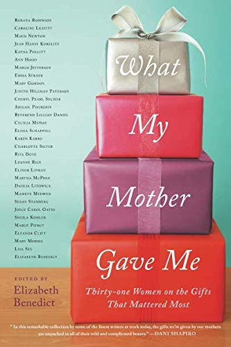 Download What My Mother Gave Me: Thirty-one Women on the Gifts That Mattered Most ebook