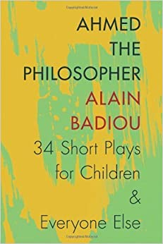 Book Ahmed the Philosopher: Thirty-Four Short Plays for Children and Everyone Else – April 29, 2014